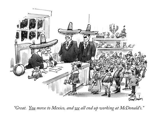 """""""Great. You move to Mexico, and we all end up working at McDonald's."""" - New Yorker Cartoon-Dana Fradon-Premium Giclee Print"""