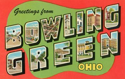 Greetings from Bowling Green, Ohio