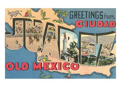 Greetings from Ciudad Juarez, Old Mexico--Art Print