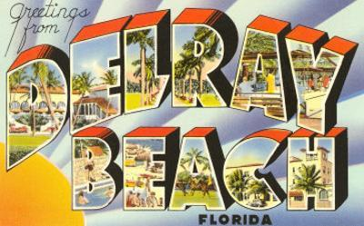 Greetings from Delray Beach, Florida
