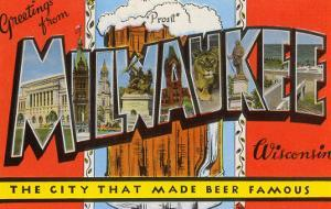 Greetings from Milwaukee, Wisconsin