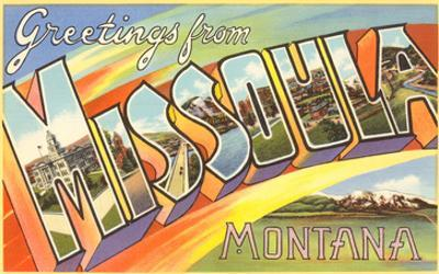 Greetings from Missoula, Montana