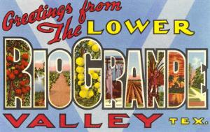 Greetings from the Lower Rio Grande Valley, Texas