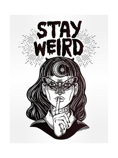 Hand Drawn Beautiful Portrait of the Witch Girl with Butterfly Mask and Stay Weird Lettering Inspir-Katja Gerasimova-Art Print