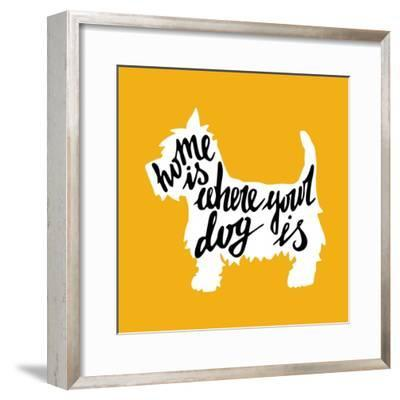 Hand Drawn Typography Poster with Silhouette and Phrase in It. 'Home is Where Your Dog Is' Hand Let-TashaNatasha-Framed Premium Giclee Print