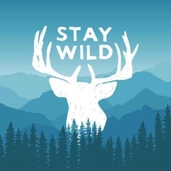 Hand Drawn Wilderness Typography Poster with Deer and Pine Trees. Stay Wild. Artwork for Hipster We-igorrita-Art Print