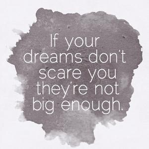 Motivating Quote - If Your Dreams Don�T Scare You by happydancing