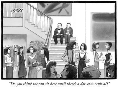 """""""Do you think we can sit here until there's a dot-com revival?"""" - New Yorker Cartoon by Harry Bliss"""