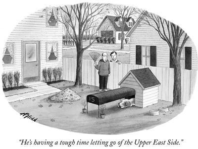 """He's having a tough time letting go of the Upper East Side."" - New Yorker Cartoon"
