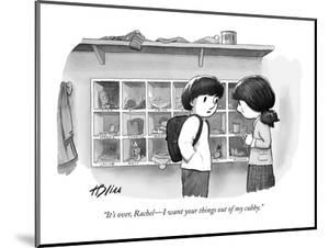 """""""It's over, Rachel?I want your things out of my cubby."""" - New Yorker Cartoon by Harry Bliss"""