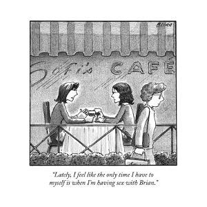 """Lately, I feel like the only time I have to myself is when I'm having sex..."" - New Yorker Cartoon by Harry Bliss"
