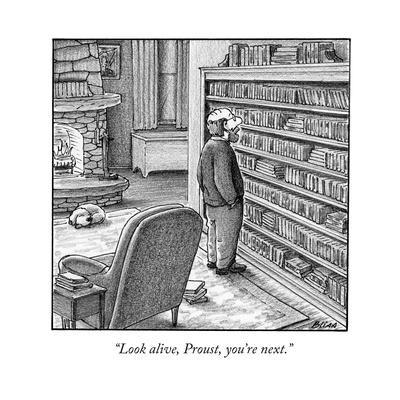 """Look alive, Proust, you're next."" - New Yorker Cartoon"