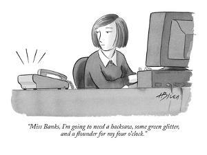 """""""Miss Banks, I'm going to need a hacksaw, some green glitter, and a flound?"""" - New Yorker Cartoon by Harry Bliss"""