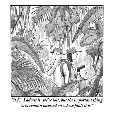 """""""O.K., I admit it, we're lost, but the important thing is to remain focuss?"""" - New Yorker Cartoon"""