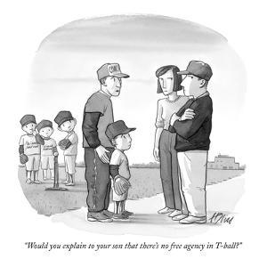 """Would you explain to your son that there's no free agency in T-ball?"" - New Yorker Cartoon by Harry Bliss"
