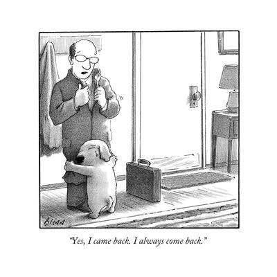 """Yes, I came back. I always come back."" - New Yorker Cartoon"