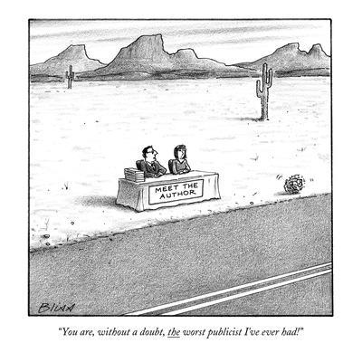 """You are, without a doubt, the worst publicist I've ever had!"" - New Yorker Cartoon"