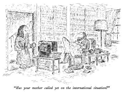 """Has your mother called yet on the international situation?"" - New Yorker Cartoon-Edward Koren-Premium Giclee Print"