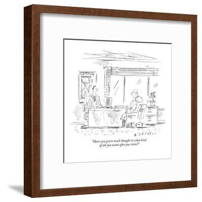 """""""Have you given much thought to what kind of job you want after you retire?"""" - New Yorker Cartoon-Barbara Smaller-Framed Premium Giclee Print"""