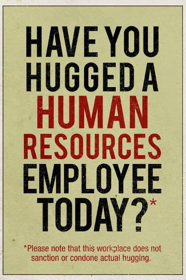 Have You Hugged a Human Resources Employee Today--Art Print