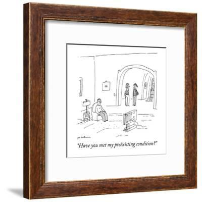 """Have you met my preëxisting condition?"" - New Yorker Cartoon-Michael Maslin-Framed Premium Giclee Print"