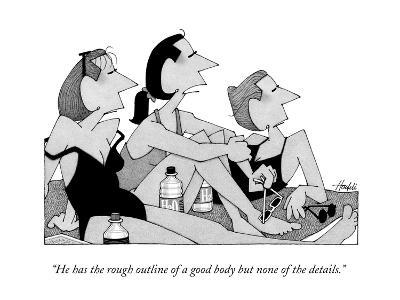 """""""He has the rough outline of a good body but none of the details."""" - New Yorker Cartoon-William Haefeli-Premium Giclee Print"""