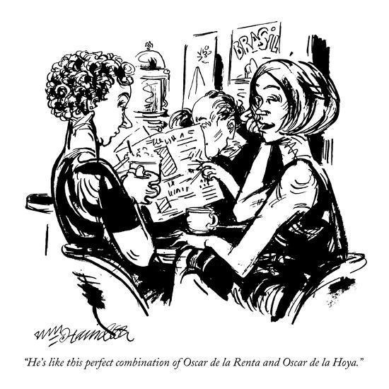 """He's like this perfect combination of Oscar de la Renta and Oscar de la H?"" - New Yorker Cartoon-William Hamilton-Premium Giclee Print"