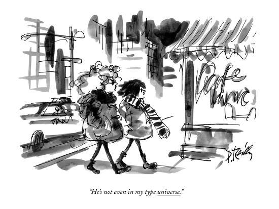 """""""He's not even in my type universe."""" - New Yorker Cartoon-Donald Reilly-Premium Giclee Print"""