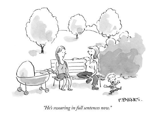 """He's swearing in full sentences now."" - New Yorker Cartoon-Pat Byrnes-Premium Giclee Print"