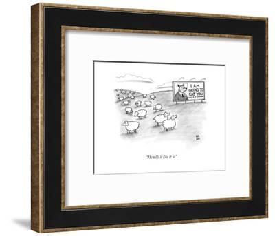 """He tells it like it is."" - New Yorker Cartoon-Paul Noth-Framed Premium Giclee Print"