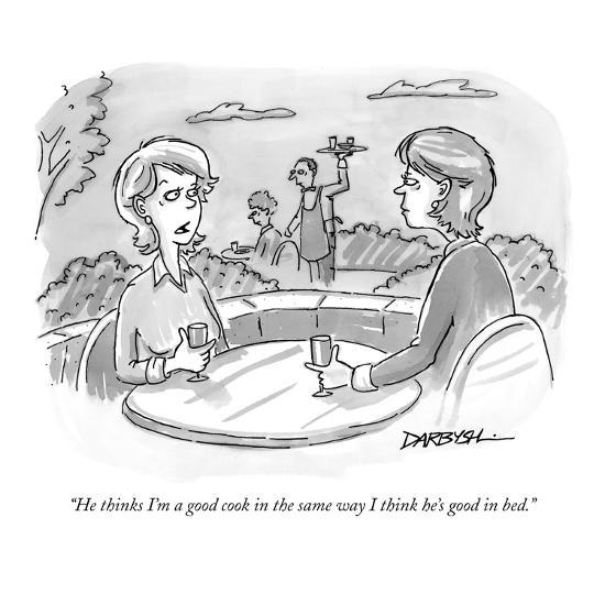 """""""He thinks I'm a good cook in the same way I think he's good in bed."""" - New Yorker Cartoon-C. Covert Darbyshire-Premium Giclee Print"""