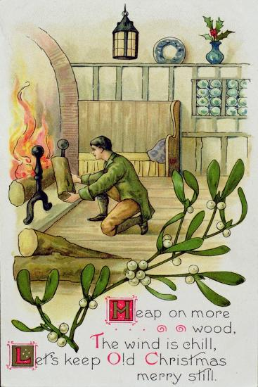 Heap on the Wood, the Wind Is Chill, Lets Keep Old Christmas Merry Still, Christmas Card--Giclee Print