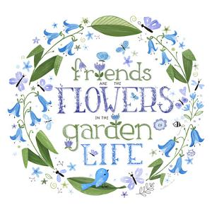 Friends are the Flowers in the Garden of Life by Heather Rosas