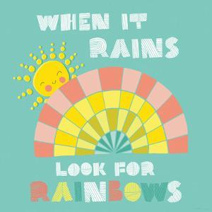 When it Rains Look for Rainbows by Heather Rosas
