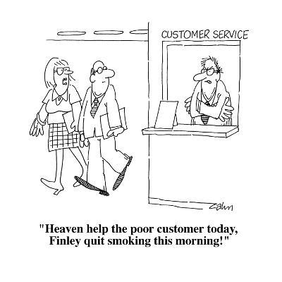 """Heaven help the poor customer today, Finley quit smoking this morning!"" - Cartoon-Bob Zahn-Premium Giclee Print"