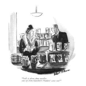 """Isn't it about time another one of John Gunther's 'Insides' came out?"" - New Yorker Cartoon by Helen E. Hokinson"