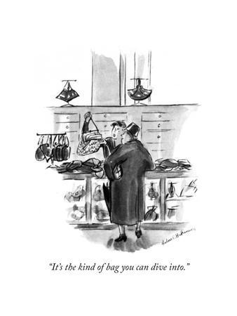 """""""It's the kind of bag you can dive into."""" - New Yorker Cartoon"""