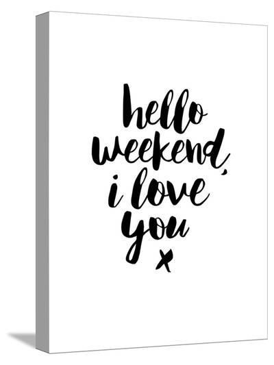 Hello Weekend I Love You-Brett Wilson-Stretched Canvas Print