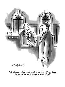 """""""A Merry Christmas and a Happy New Year in addition to having a nice day."""" - New Yorker Cartoon by Henry Martin"""