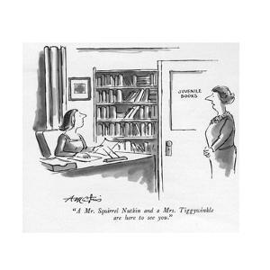 """""""A Mr. Squirrel Nutkin and a Mrs. Tiggywinkle are here to see you."""" - New Yorker Cartoon by Henry Martin"""
