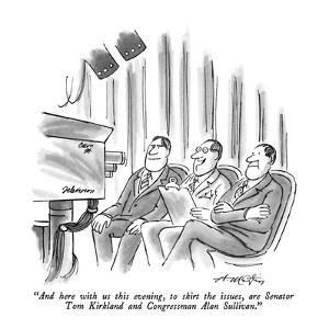 """And here with us this evening, to skirt the issues, are Senator Tom Kirkl?"" - New Yorker Cartoon by Henry Martin"