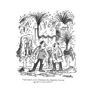 """And what's more, Dimpton, the chemistry between us isn't so hot, either!"" - New Yorker Cartoon by Henry Martin"