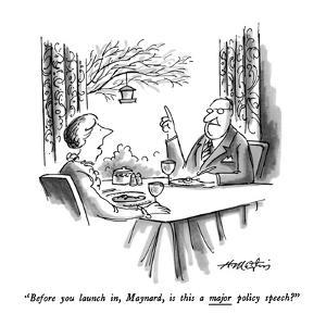 """""""Before you launch in, Maynard, is this a major policy speech?"""" - New Yorker Cartoon by Henry Martin"""