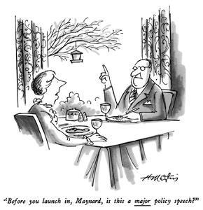 """Before you launch in, Maynard, is this a major policy speech?"" - New Yorker Cartoon by Henry Martin"