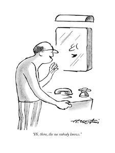 """""""Hi, there, the me nobody knows."""" - New Yorker Cartoon by Henry Martin"""