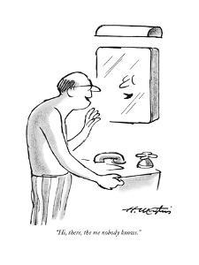 """Hi, there, the me nobody knows."" - New Yorker Cartoon by Henry Martin"