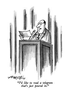 """""""I'd like to read a telegram that's just poured in."""" - New Yorker Cartoon by Henry Martin"""