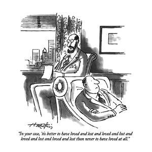"""""""In your case, 'tis better to have loved and lost and loved and lost and l?"""" - New Yorker Cartoon by Henry Martin"""