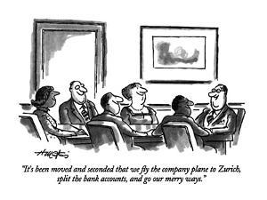 """""""It's been moved and seconded that we fly the company plane to Zurich, spl?"""" - New Yorker Cartoon by Henry Martin"""