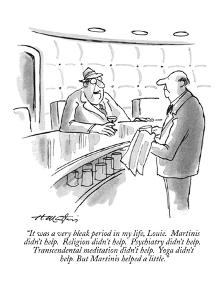 """It was a very bleak period in my life, Louie.  Martinis didn't help.  Rel?"" - New Yorker Cartoon by Henry Martin"